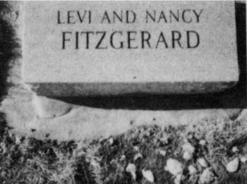 Levi and Nancy Fitzgerald, dates unknown. The stone should read Fitzgerald and will be corrected.