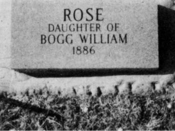 Rose Williams, died in 1886. She was the daughter of Bogg Williams. This stone should read Bogg Williams and will be corrected.